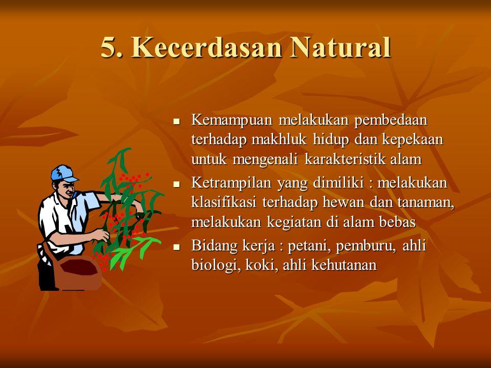 5. Kecerdasan Natural Kemampuan melakukan pembedaan terhadap makhluk hidup dan kepekaan untuk mengenali karakteristik alam.