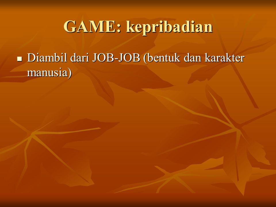 GAME: kepribadian Diambil dari JOB-JOB (bentuk dan karakter manusia)