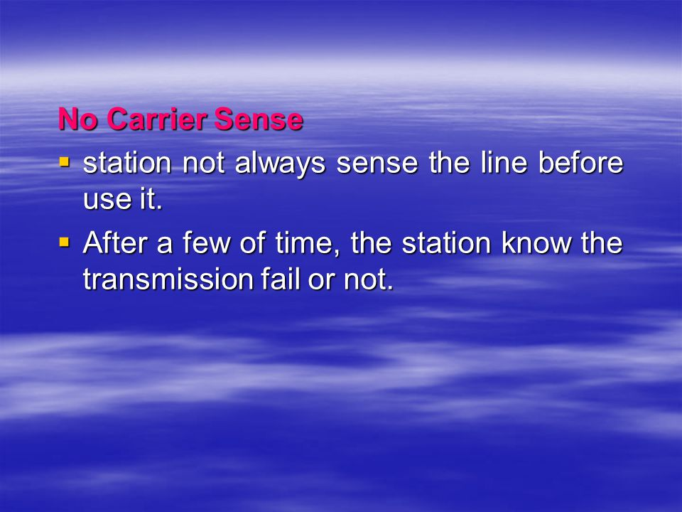 No Carrier Sense station not always sense the line before use it.