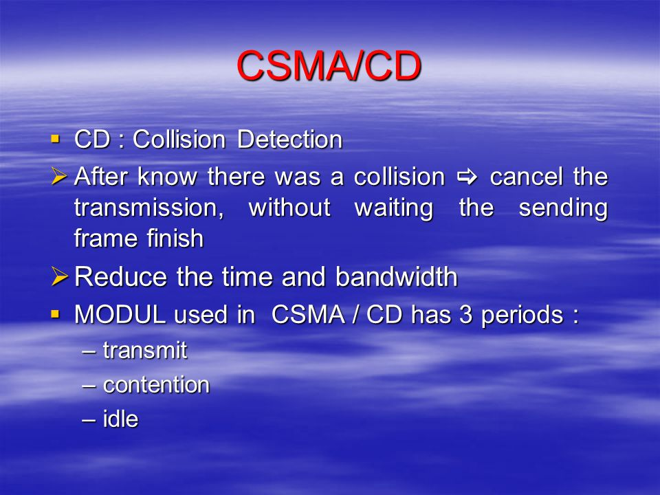 CSMA/CD Reduce the time and bandwidth CD : Collision Detection