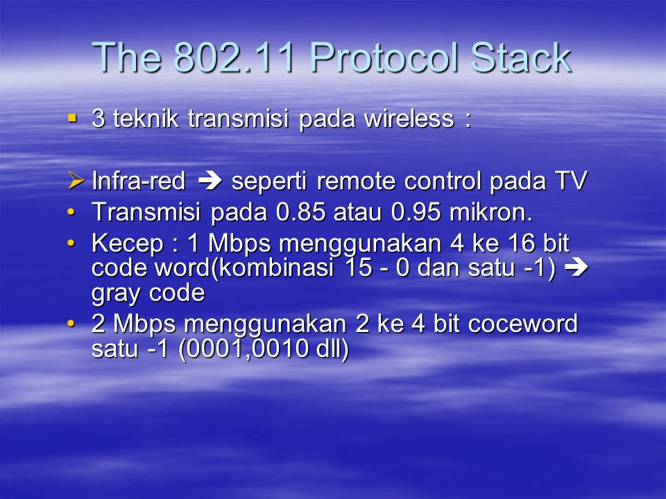 The 802.11 Protocol Stack 3 teknik transmisi pada wireless :