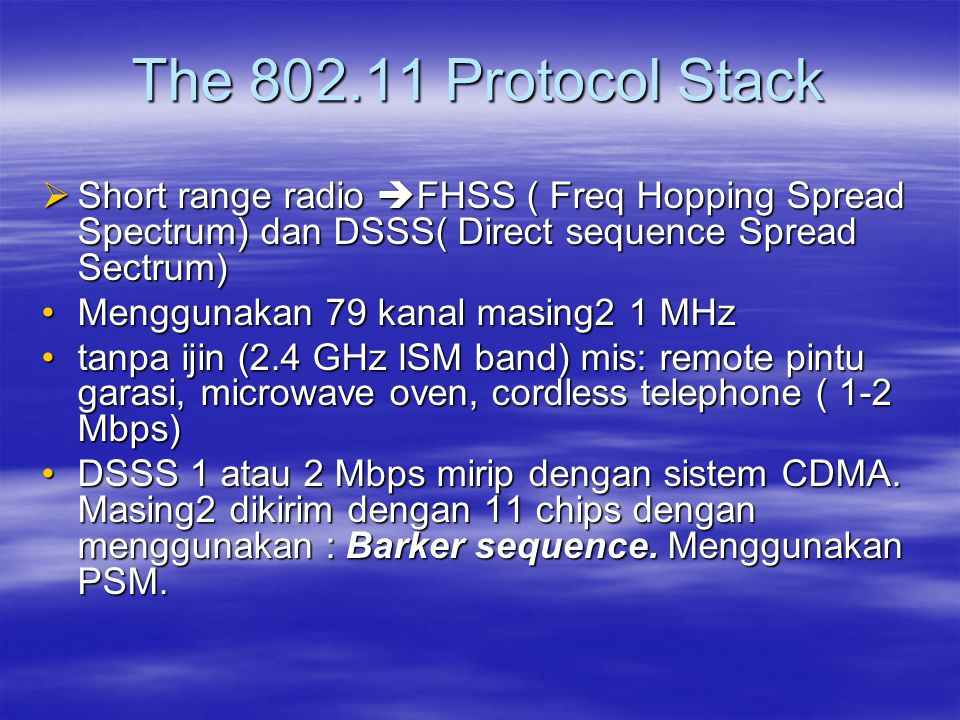 The 802.11 Protocol Stack Short range radio FHSS ( Freq Hopping Spread Spectrum) dan DSSS( Direct sequence Spread Sectrum)