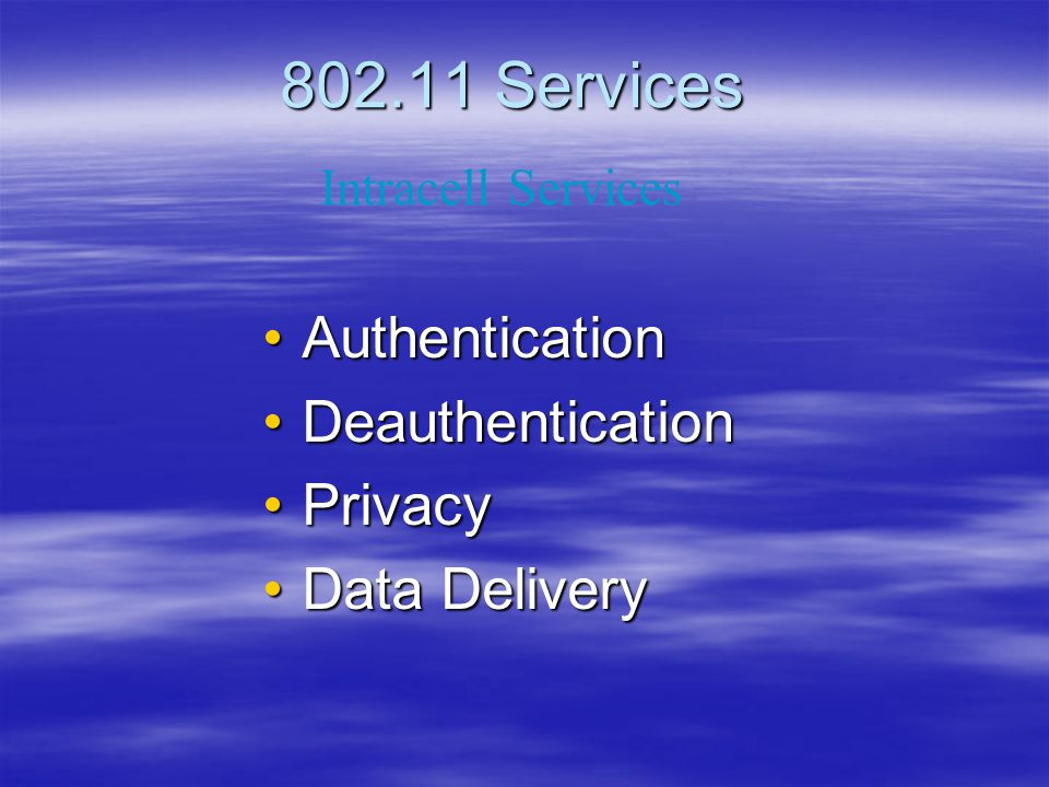 802.11 Services Authentication Deauthentication Privacy Data Delivery