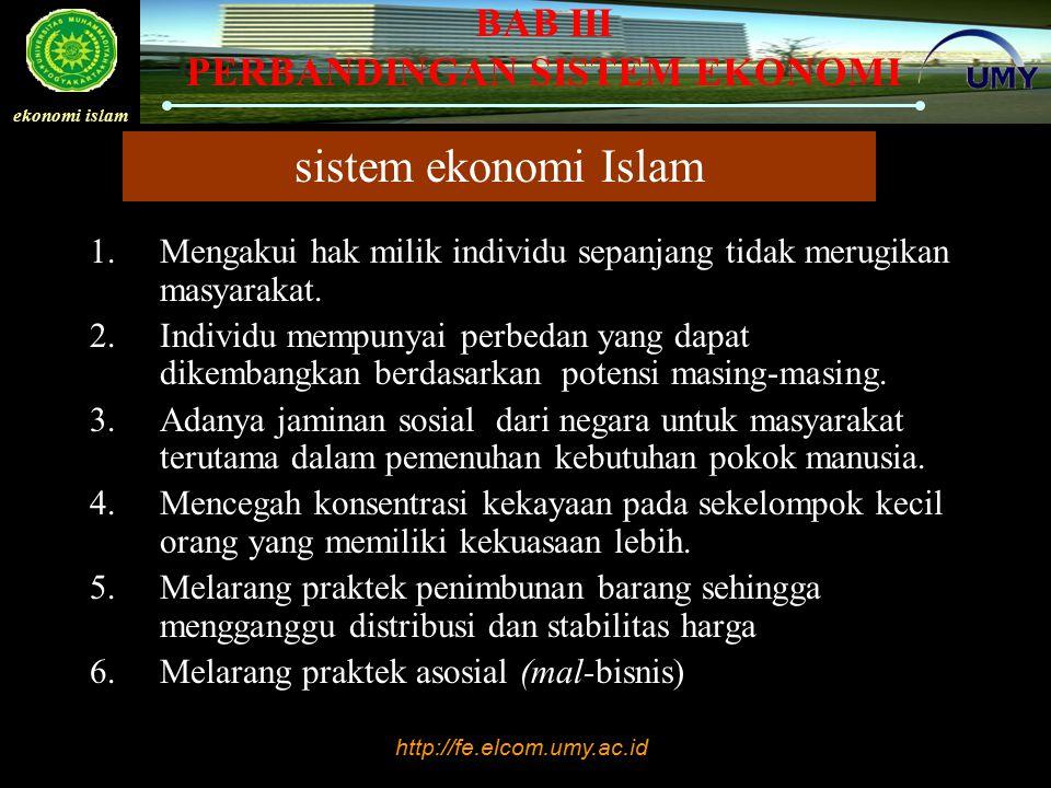 sistem ekonomi Islam Mengakui hak milik individu sepanjang tidak merugikan masyarakat.