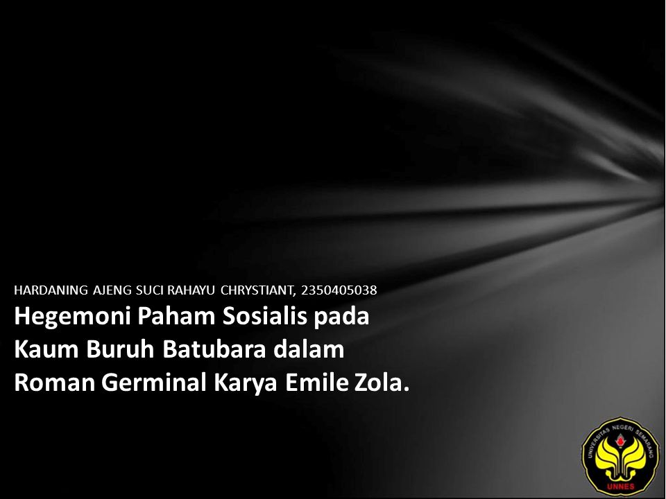 HARDANING AJENG SUCI RAHAYU CHRYSTIANT, 2350405038 Hegemoni Paham Sosialis pada Kaum Buruh Batubara dalam Roman Germinal Karya Emile Zola.