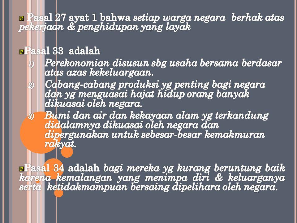 Pasal 27 ayat 1 bahwa setiap warga negara berhak atas pekerjaan & penghidupan yang layak