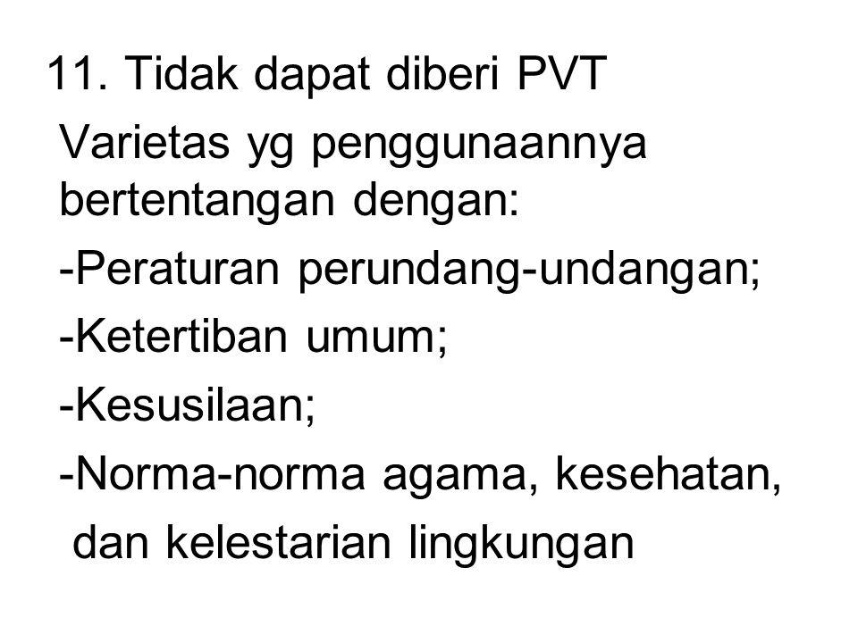 11. Tidak dapat diberi PVT Varietas yg penggunaannya bertentangan dengan: Peraturan perundang-undangan;