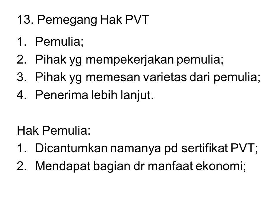 13. Pemegang Hak PVT Pemulia; Pihak yg mempekerjakan pemulia; Pihak yg memesan varietas dari pemulia;