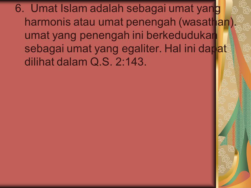 6. Umat Islam adalah sebagai umat yang harmonis atau umat penengah (wasathan).