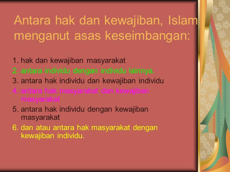 Antara hak dan kewajiban, Islam menganut asas keseimbangan: