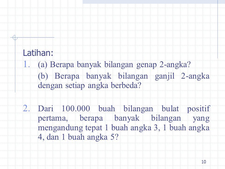 Latihan: (a) Berapa banyak bilangan genap 2-angka (b) Berapa banyak bilangan ganjil 2-angka dengan setiap angka berbeda