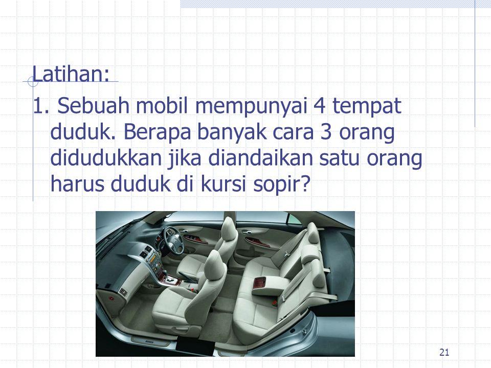 Latihan: 1. Sebuah mobil mempunyai 4 tempat duduk.