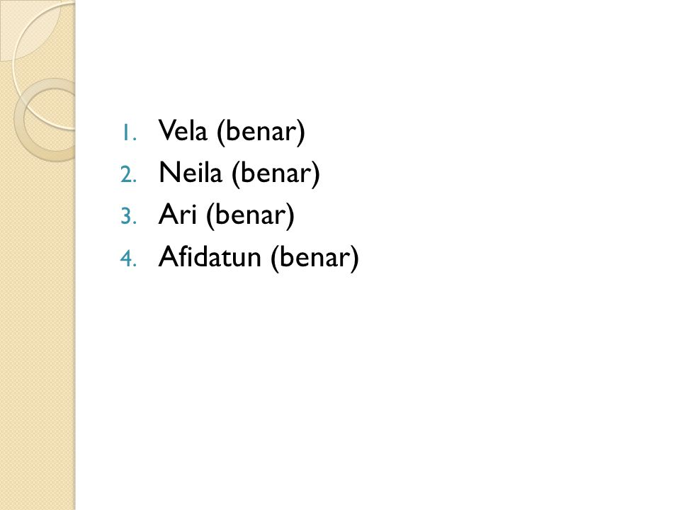 Vela (benar) Neila (benar) Ari (benar) Afidatun (benar)