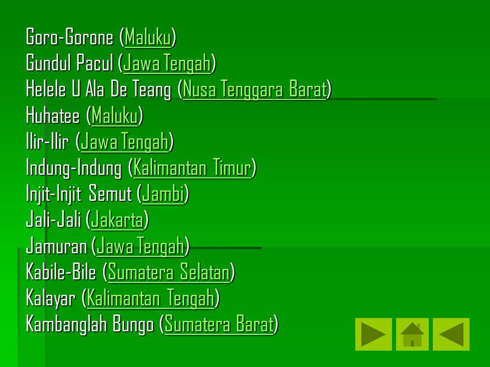 Goro-Gorone (Maluku) Gundul Pacul (Jawa Tengah) Helele U Ala De Teang (Nusa Tenggara Barat) Huhatee (Maluku)