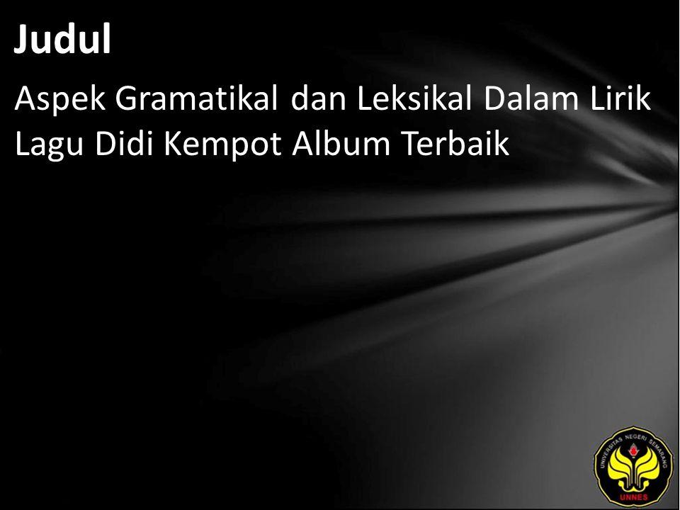 Judul Aspek Gramatikal dan Leksikal Dalam Lirik Lagu Didi Kempot Album Terbaik