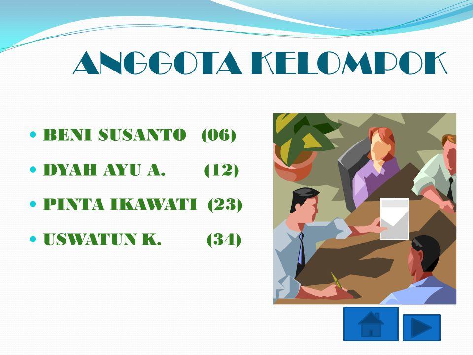ANGGOTA KELOMPOK BENI SUSANTO (06) DYAH AYU A. (12) PINTA IKAWATI (23)