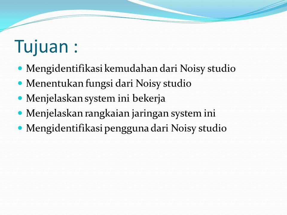 Tujuan : Mengidentifikasi kemudahan dari Noisy studio