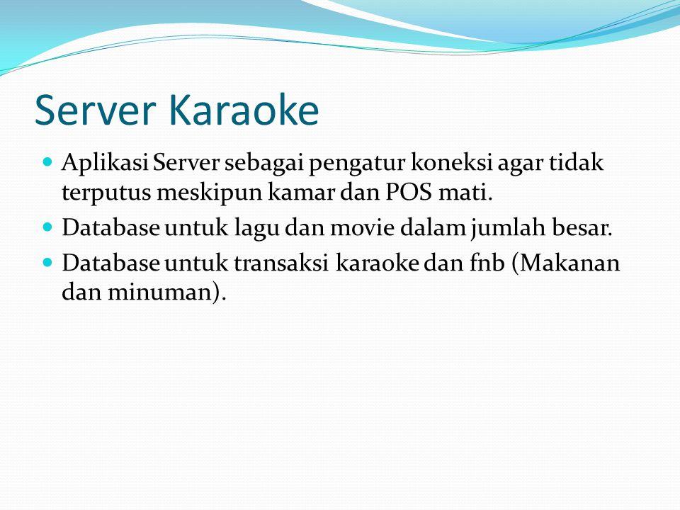 Server Karaoke Aplikasi Server sebagai pengatur koneksi agar tidak terputus meskipun kamar dan POS mati.