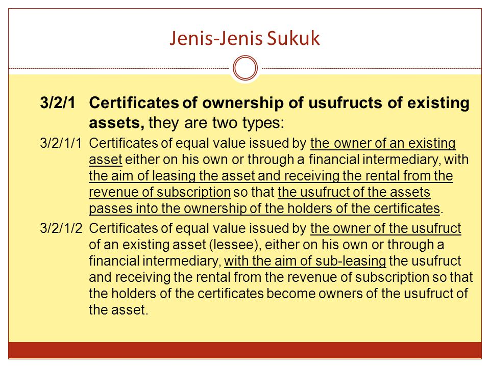 Jenis-Jenis Sukuk 3/2/1 Certificates of ownership of usufructs of existing assets, they are two types: