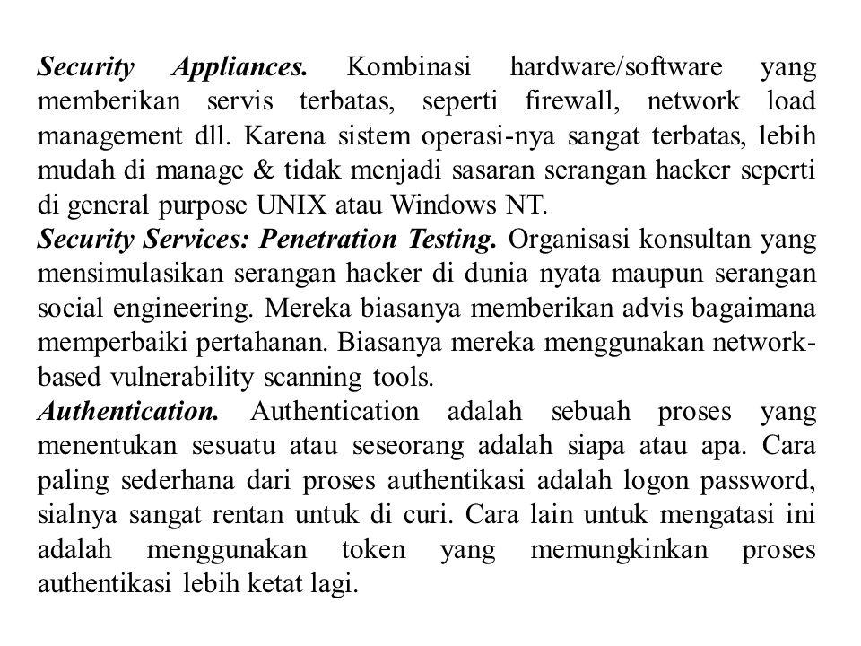 Security Appliances. Kombinasi hardware/software yang memberikan servis terbatas, seperti firewall, network load management dll. Karena sistem operasi-nya sangat terbatas, lebih mudah di manage & tidak menjadi sasaran serangan hacker seperti di general purpose UNIX atau Windows NT.