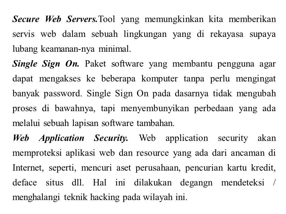 Secure Web Servers.Tool yang memungkinkan kita memberikan servis web dalam sebuah lingkungan yang di rekayasa supaya lubang keamanan-nya minimal.