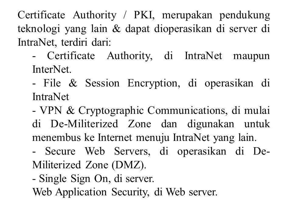 Certificate Authority / PKI, merupakan pendukung teknologi yang lain & dapat dioperasikan di server di IntraNet, terdiri dari: