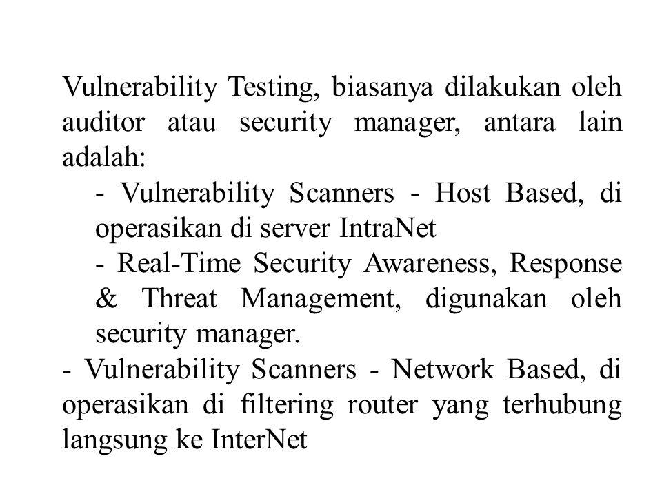 Vulnerability Testing, biasanya dilakukan oleh auditor atau security manager, antara lain adalah: