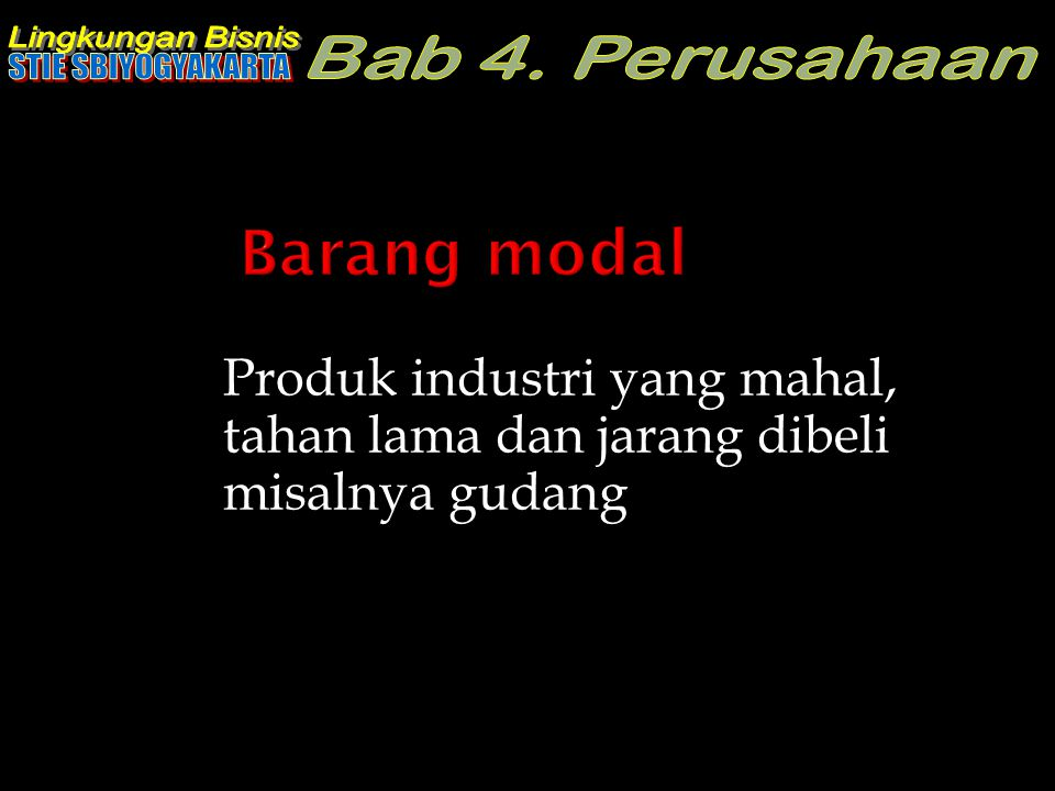 Barang modal Produk industri yang mahal, tahan lama dan jarang dibeli misalnya gudang