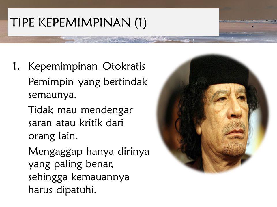 TIPE KEPEMIMPINAN (1) Kepemimpinan Otokratis
