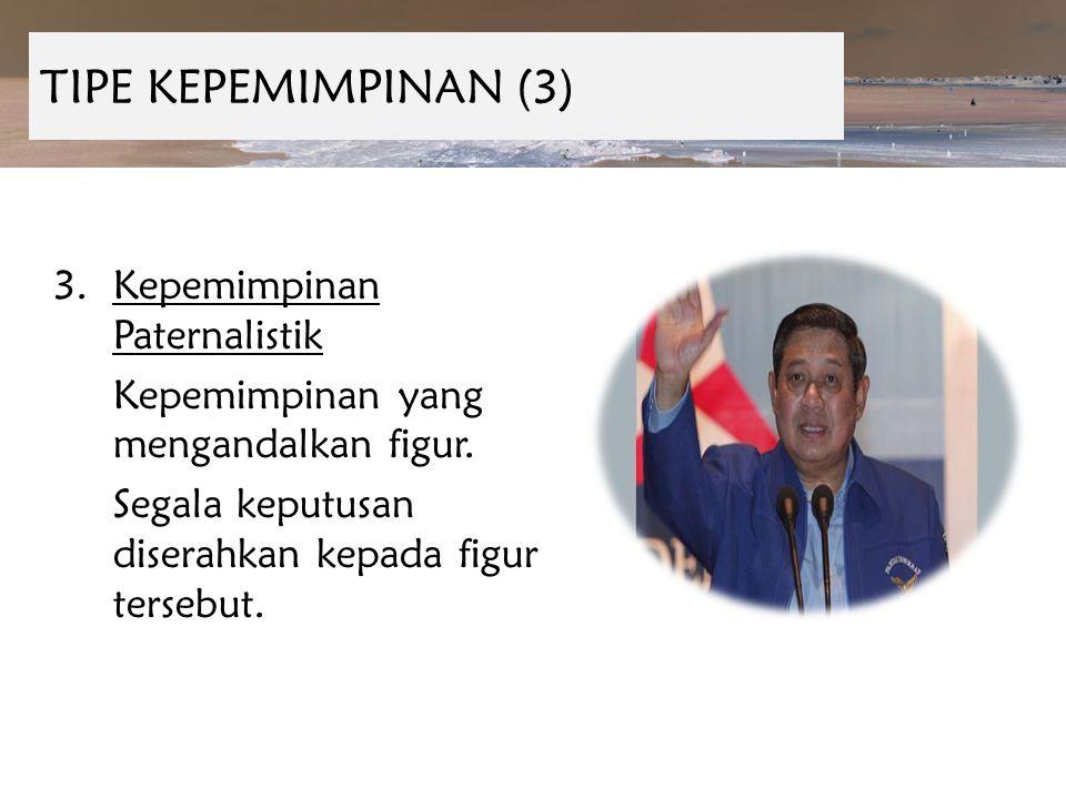 TIPE KEPEMIMPINAN (3) Kepemimpinan Paternalistik