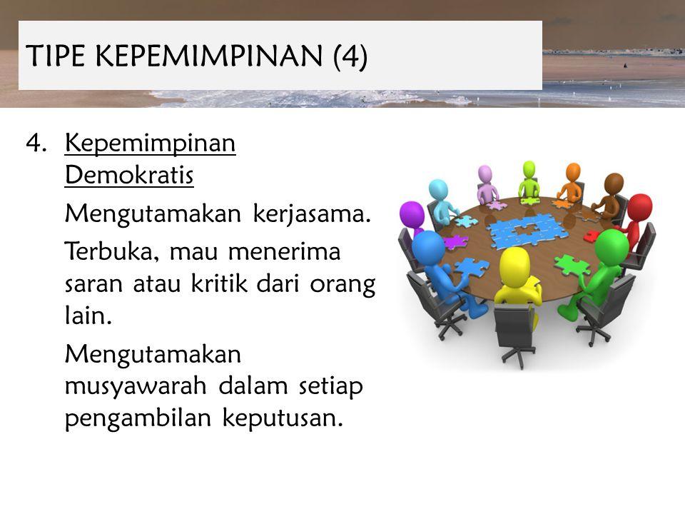 TIPE KEPEMIMPINAN (4) Kepemimpinan Demokratis Mengutamakan kerjasama.