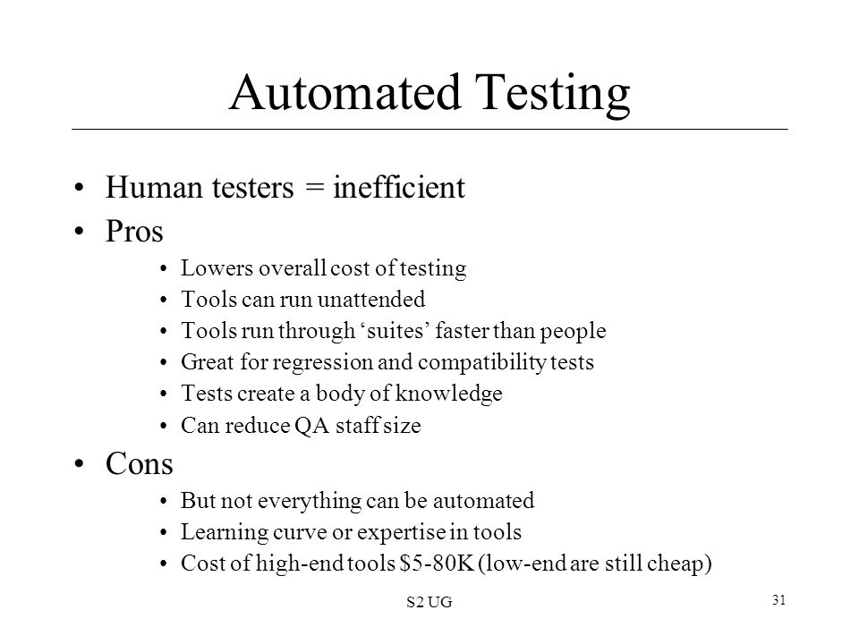 Automated Testing Human testers = inefficient Pros Cons