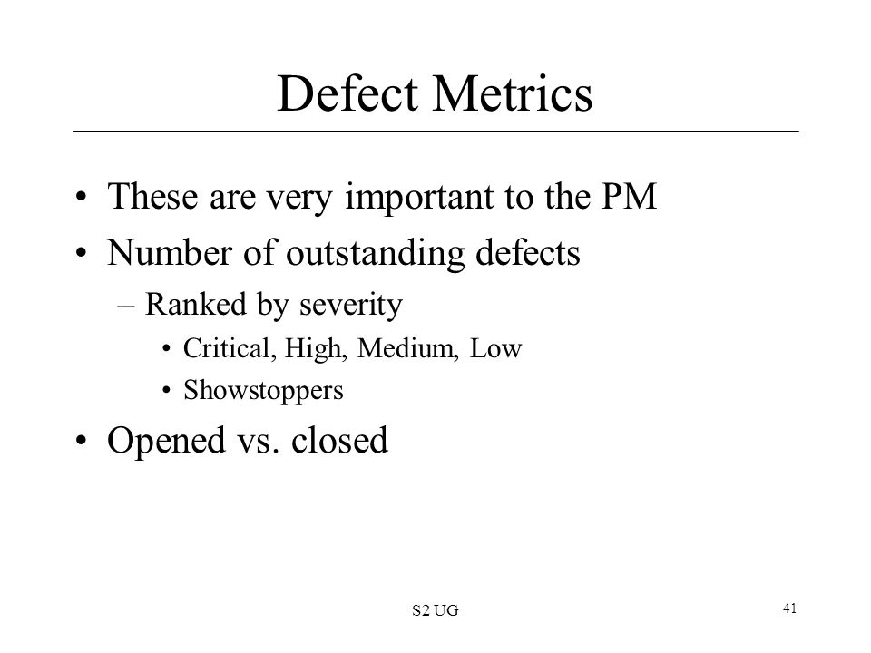 Defect Metrics These are very important to the PM