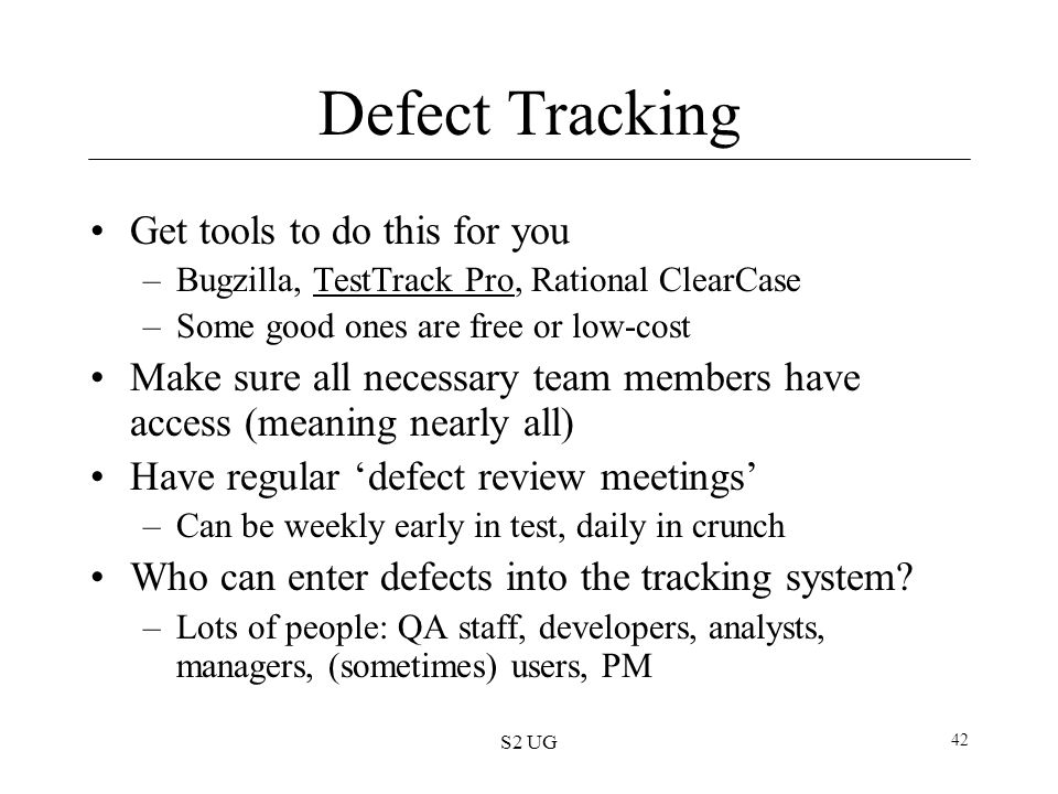 Defect Tracking Get tools to do this for you