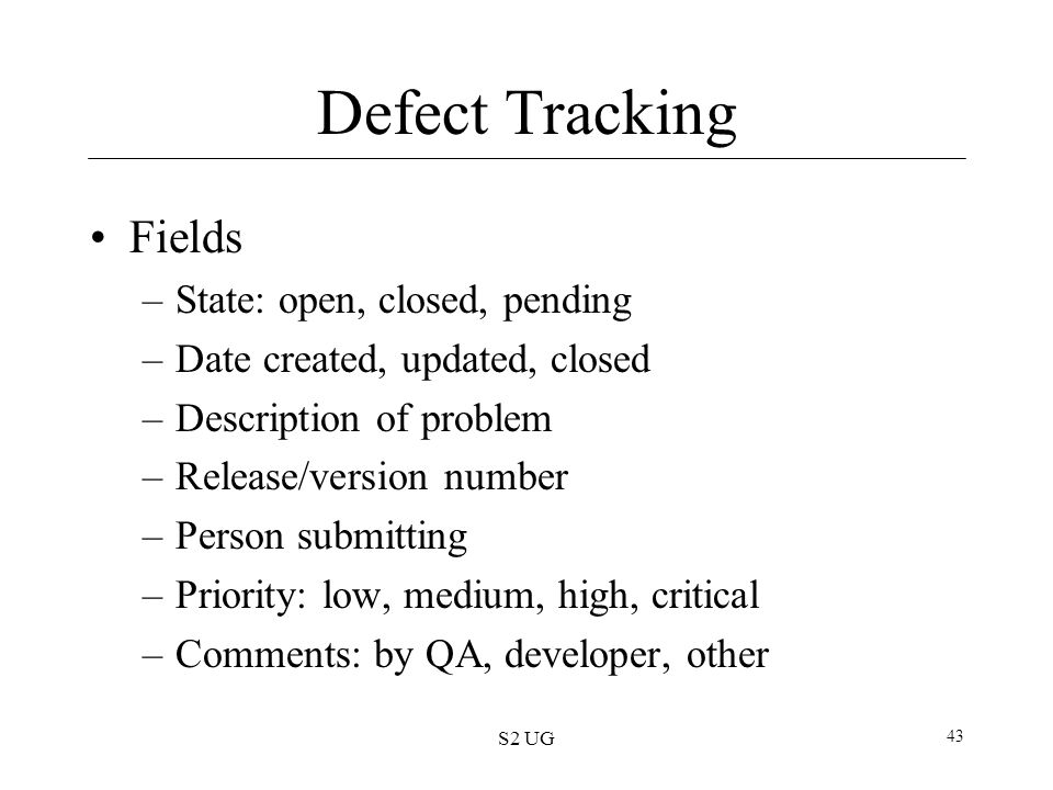 Defect Tracking Fields State: open, closed, pending