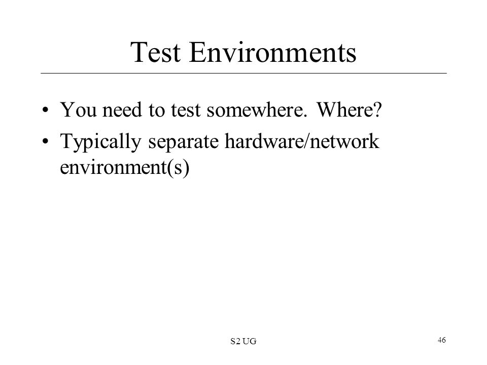 Test Environments You need to test somewhere. Where