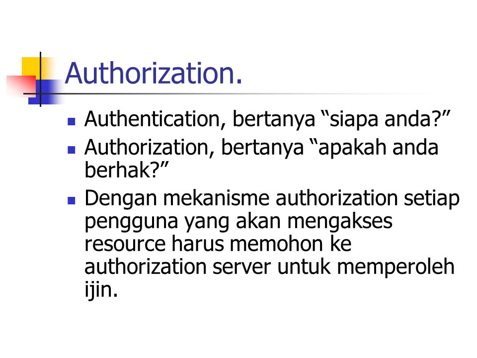 Authorization. Authentication, bertanya siapa anda