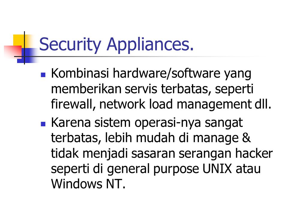 Security Appliances. Kombinasi hardware/software yang memberikan servis terbatas, seperti firewall, network load management dll.