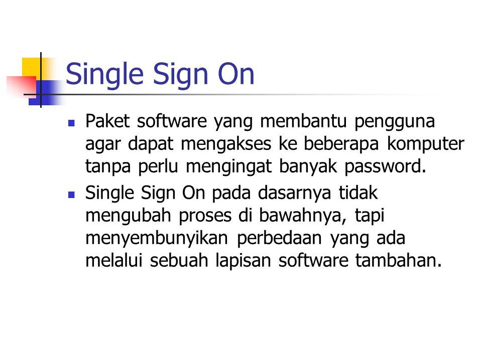 Single Sign On Paket software yang membantu pengguna agar dapat mengakses ke beberapa komputer tanpa perlu mengingat banyak password.