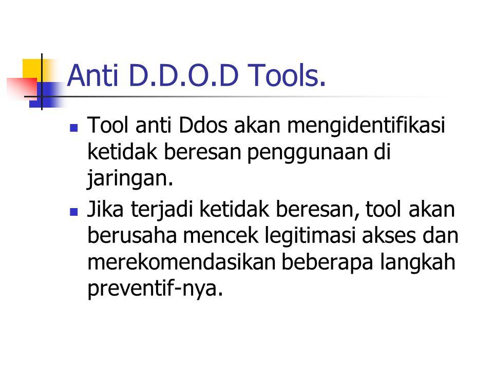 Anti D.D.O.D Tools. Tool anti Ddos akan mengidentifikasi ketidak beresan penggunaan di jaringan.