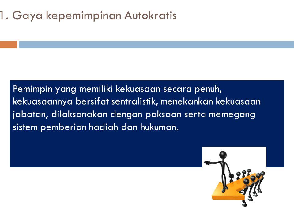 1. Gaya kepemimpinan Autokratis