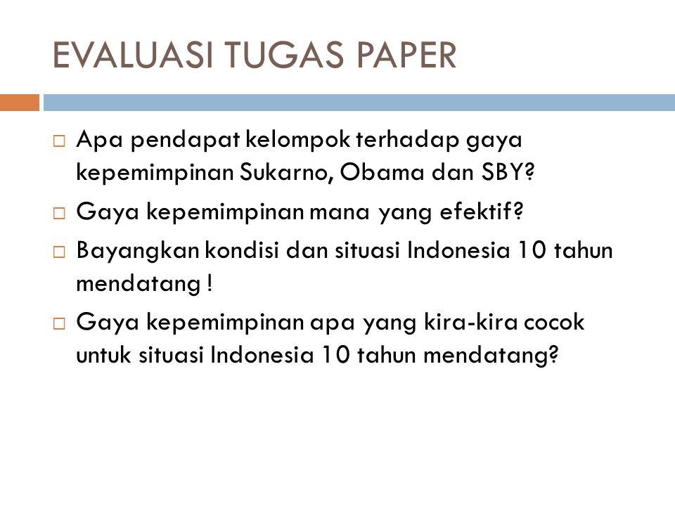 EVALUASI TUGAS PAPER Apa pendapat kelompok terhadap gaya kepemimpinan Sukarno, Obama dan SBY Gaya kepemimpinan mana yang efektif