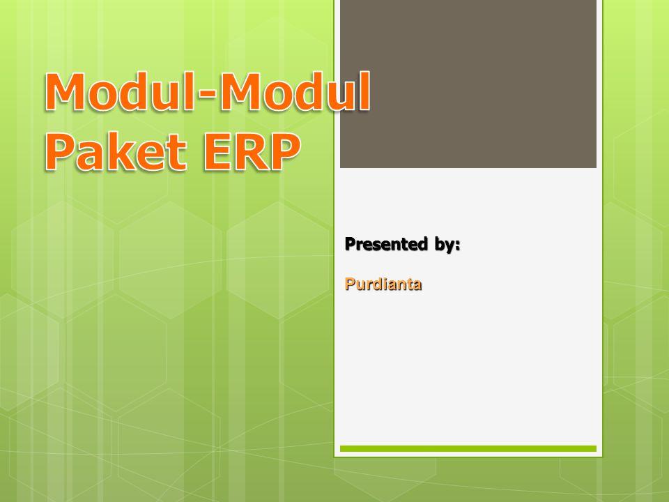 Modul-Modul Paket ERP Presented by: Purdianta