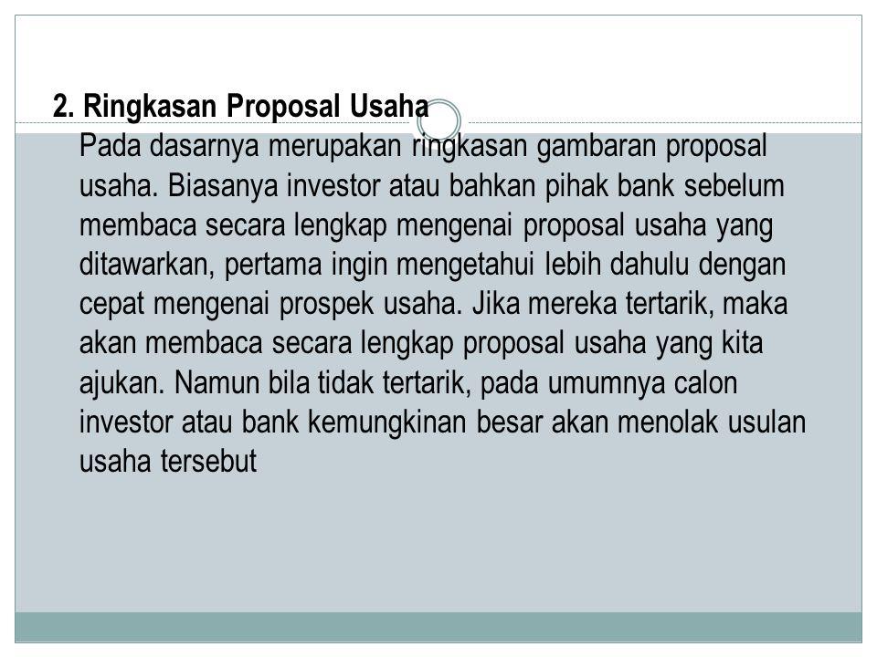 2. Ringkasan Proposal Usaha Pada dasarnya merupakan ringkasan gambaran proposal usaha.
