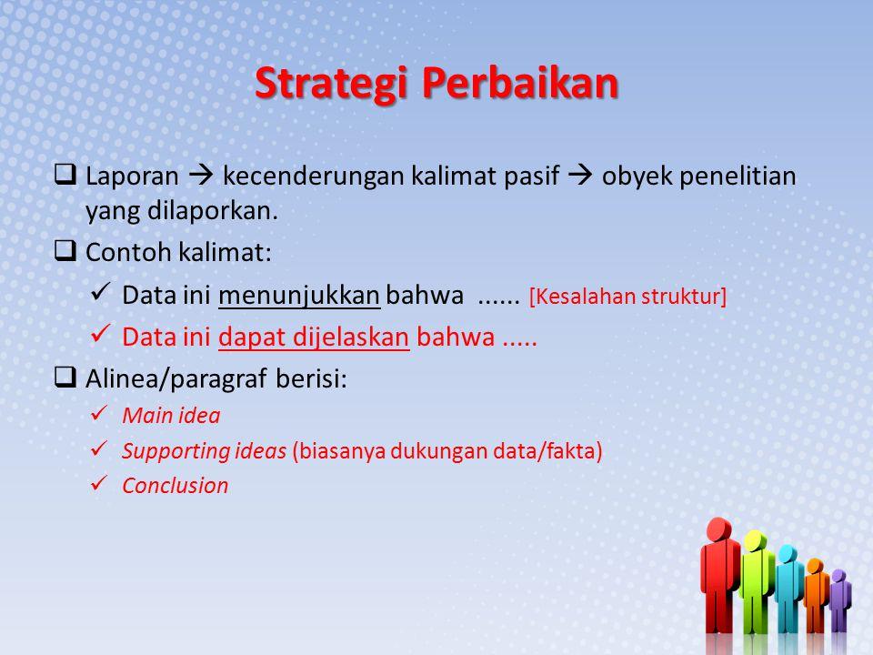 Strategi Perbaikan Laporan  kecenderungan kalimat pasif  obyek penelitian yang dilaporkan. Contoh kalimat: