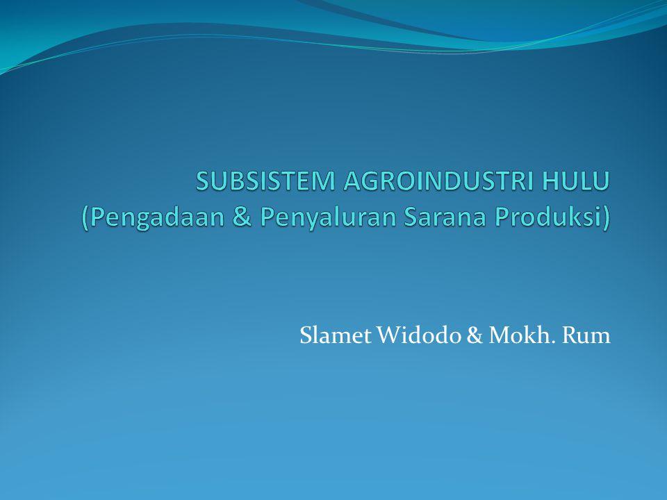 SUBSISTEM AGROINDUSTRI HULU (Pengadaan & Penyaluran Sarana Produksi)