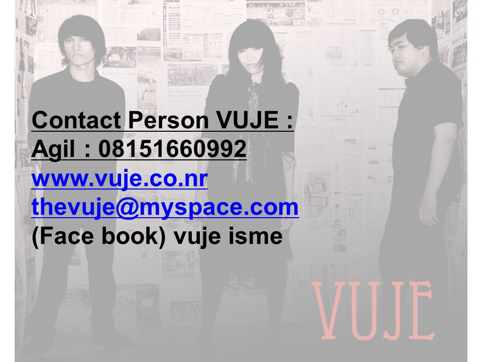 Contact Person VUJE : Agil : 08151660992 www.vuje.co.nr thevuje@myspace.com (Face book) vuje isme