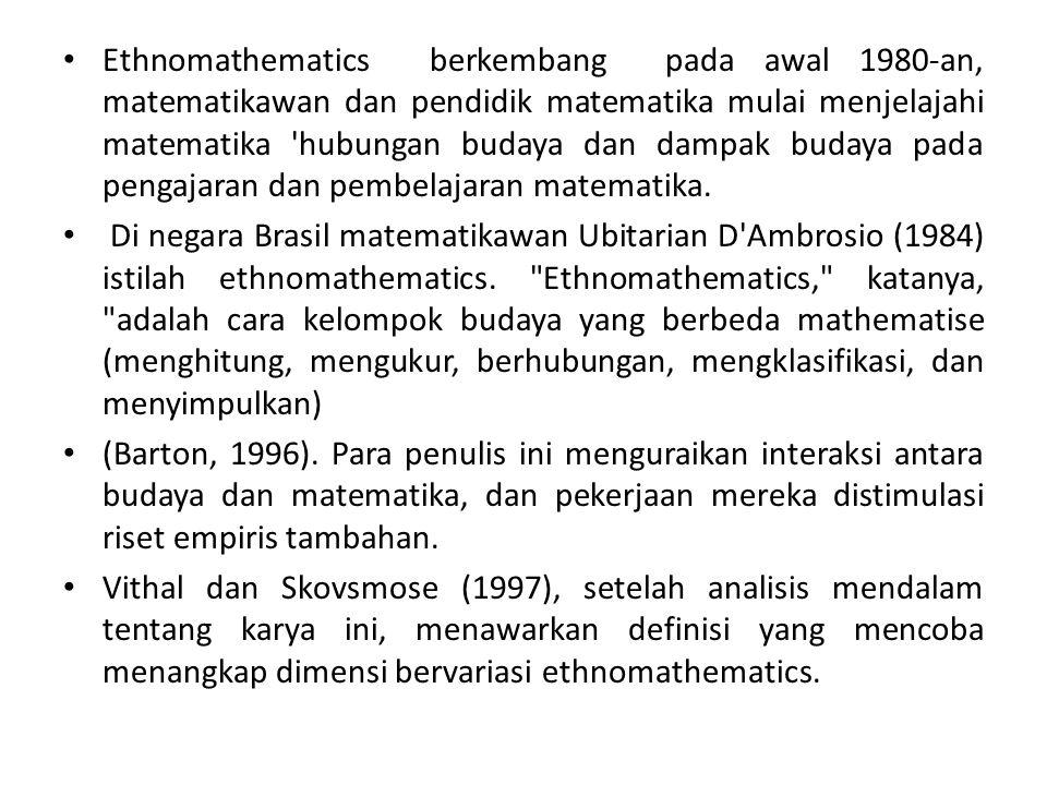 Ethnomathematics berkembang pada awal 1980-an, matematikawan dan pendidik matematika mulai menjelajahi matematika hubungan budaya dan dampak budaya pada pengajaran dan pembelajaran matematika.