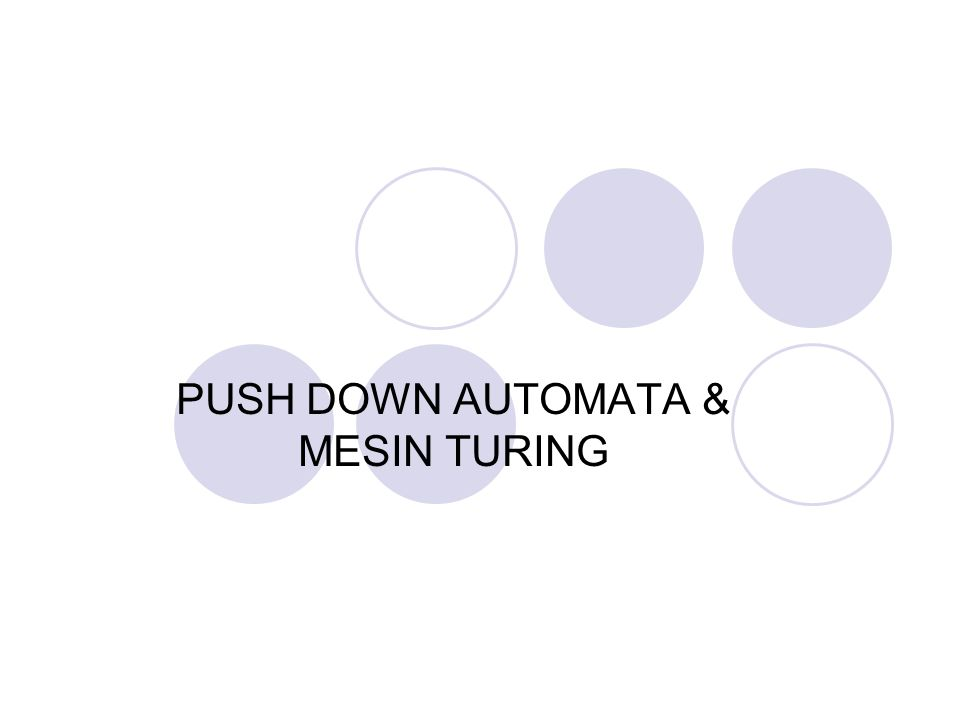 PUSH DOWN AUTOMATA & MESIN TURING