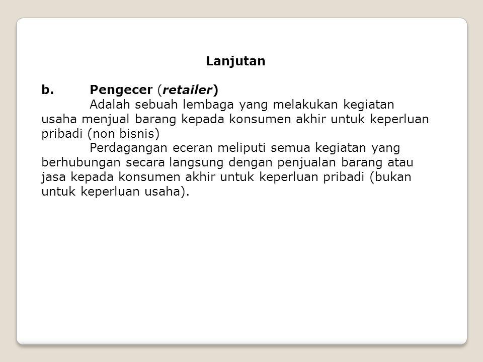Lanjutan b. Pengecer (retailer)